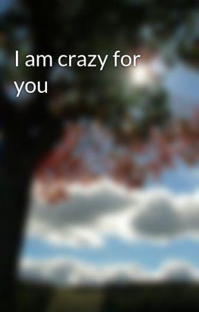I am crazy for you  by iamsangeeta123
