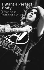 I Want A Perfect Body  (I want a perfect soul) (Kellic) (Rewriting) by BrendonsPotato