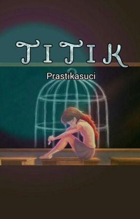 T I T I K (END) by prastikasuci
