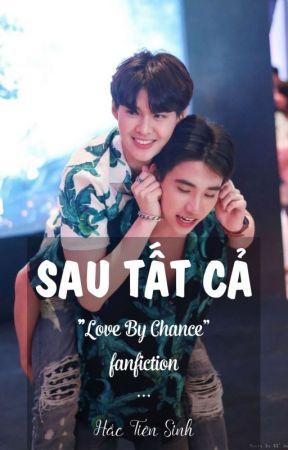 """SAU TẤT CẢ""  - Love by Chance [Fanfiction/H/ Drama] by biotin124"