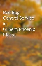 Bed Bug Control Service in Gilbert/Phoenix Metro by apartmenttech20