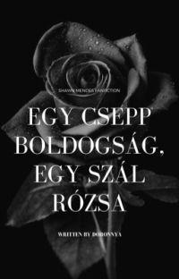 Egy csepp boldogság, egy szál rózsa (BEFEJEZETT) cover