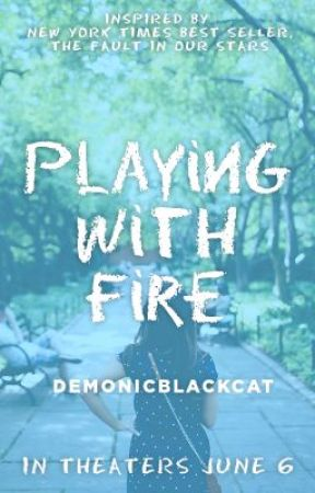 Playing with Fire by TheFaultInOurStars