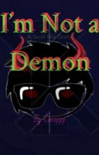 I'm Not A Demon by CatOppp