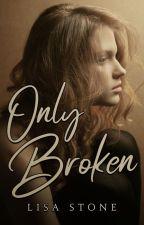 Only Broken | ✓ by xwriteratheartxo