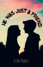 He Was Just A Friend by x_storybabes_x