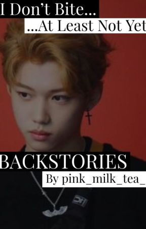 I Don't Bite, At Least Not Yet. (CHANLIX) BACKSTORIES by pink_milk_tea_
