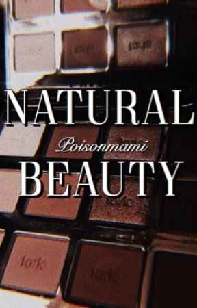 NATURAL BEAUTY// COMING SOON by poisonmami