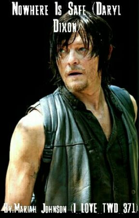 Nowhere Is Safe (Daryl Dixon) by Pentaholic4Life