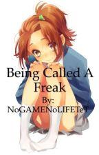 Being Called a Freak by NoGAMENoLIFETeT