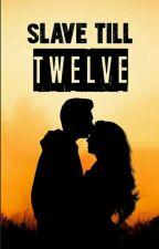 Slave till Twelve by littleone2106
