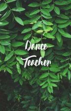 Dance Teacher || Chaennie || ✅ by _Wannabeyou_