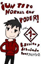 Un tipo normal con poder Volumen 1 (Novela Ligera) by MaxHernandez095