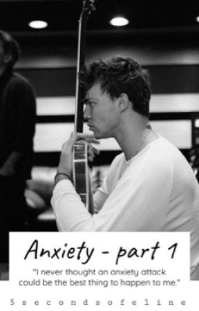 Anxiety • part 1 by 5secondsofeline