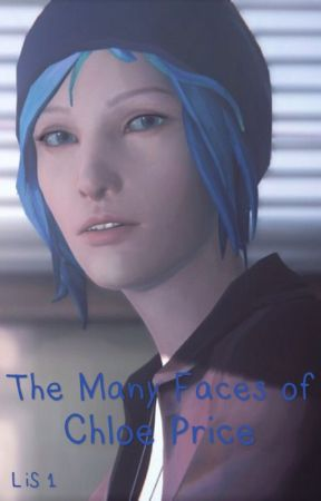 The Many Faces of Chloe Price (LiS 1) by RavenGirl97