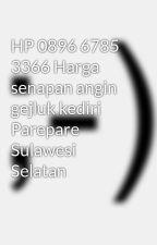 HP 0896 6785 3366 Harga senapan angin gejluk kediri Parepare Sulawesi Selatan by AbdullahJozz