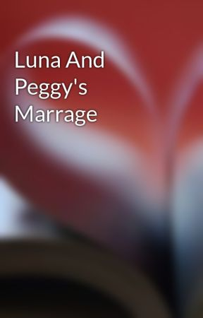 Luna And Peggy's Marrage by LunaAndPeggy
