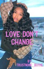 Love Don't Change (Unedited) by Lyn_Corbett