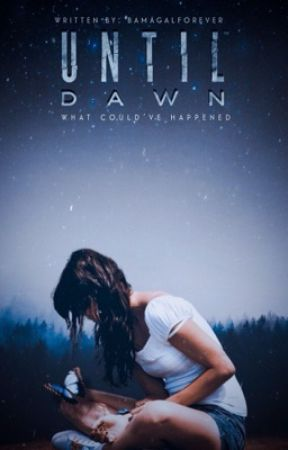 UNTIL DAWN ❍ What Could've Happened by bamagalforever