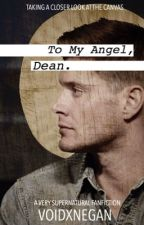 To My Angel, Dean  UNFINISHED  by voidxnegan