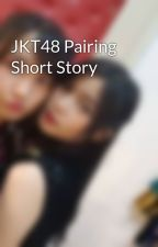JKT48 Pairing Short Story by FreeWiter