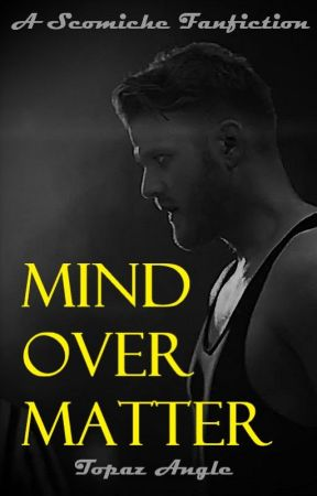Mind Over Matter | Scomiche by TopazAngle