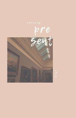 present → rensung ✔ by sunnysideshaee