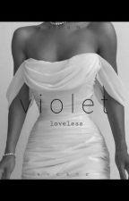 V.I.O.L.E.T : Loveless by Silentseeker123