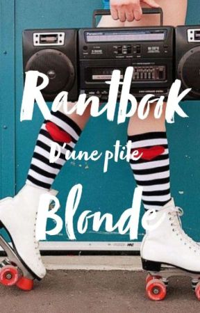 Rantbook d'une ptite blonde by une_heartfilia