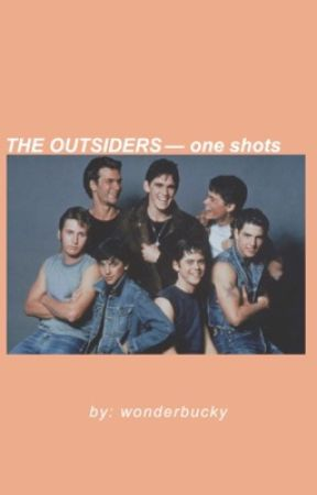 THE OUTSIDERS » one-shots by wonderbucky