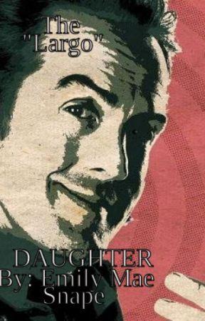 "The ""Largo"" DAUGHTER by LucyMaeLaufeyson"