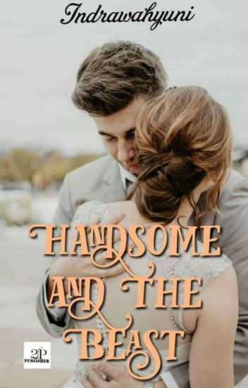 Handsome and The Beast (Sudah Terbit) - Indra Wahyuni - Wattpad