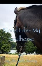 Blood Life-My Soulhorse /   A true Story by my_life_with_theBoys