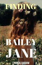 Finding Bailey Jane | ✅ by EthrealPrincess