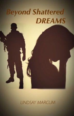Beyond Shattered Dreams by LindsayMarcum