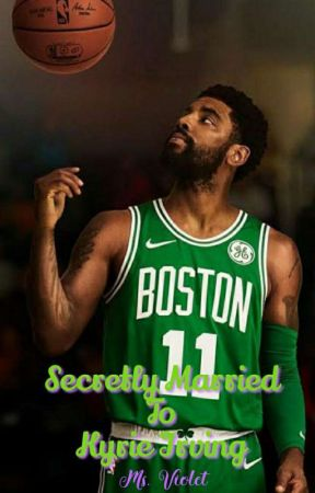 Secretly Married To Kyrie Irving [Kyrie Irving Fanfiction Story] by RedLovesViolet