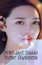 President Daddy Super Awesome by Jaimelyn_1995