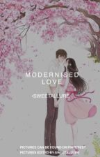 Modernised Love |SLOW UPDATES| by Sweetallure