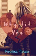 Why Did You? by PurnimaNarain