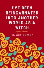 I've been reincarnated into another world as a witch  by knightleyRead