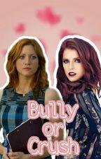 Bully or Crush - A Bechloe Story by bechloe1stan