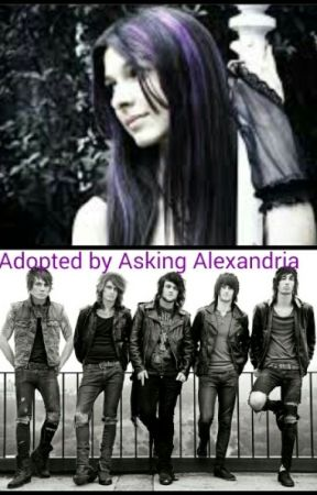 Adopted by Asking Alexandria by Gothicgirl1235