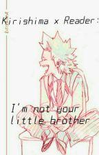 I'm not your little brother!:  Kirishima x Reader  by ShortSushi