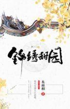 Cẩm tú ngọt viên - Mộc Vũ Tương (xuyên cổ đại - làm giàu - ngọt) by Trangaki0412