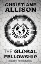 The Global Fellowship: Prelude to The Infinitus Saga by ChristianeJoyAllison