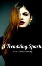 A Trembling Spark || Kol Mikaelson by EspritDeCorps