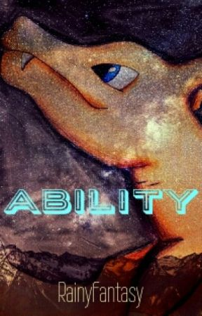 Ability {Pokemon fanfic} by RainyFantasy
