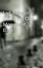 Ladi Balogun, CEO, First City Monument Bank by LadiBalogun01