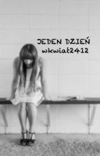 JEDEN DZIEŃ by wkwiat2412