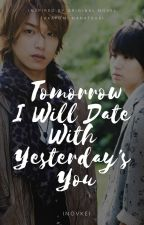 Tomorrow I Will Date With Yesterday's You by inovkei